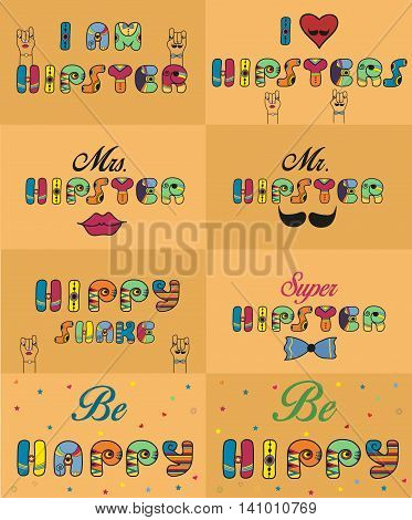Set of inscriptions for cards and T-shirts. Unusual artistic font. I am hipster. I love hipsters. Mr. Hipster. Mrs. Hipster. Hippy shake. Super Hipster. Be happy. Be hippy. Vector illustration. Eps 8