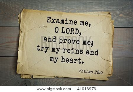 Top 500 Bible verses. Examine me, O LORD, and prove me; try my reins and my heart. Psalms 26:2
