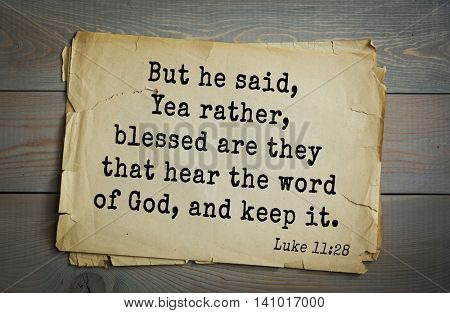 Top 500 Bible verses. But he said, Yea rather, blessed are they that hear the word of God, and keep it.