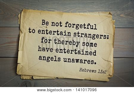 Top 500 Bible verses. Be not forgetful to entertain strangers: for thereby some have entertained angels unawares.   