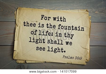 Top 500 Bible verses. For with thee is the fountain of life: in thy light shall we see light. Psalms 36:9