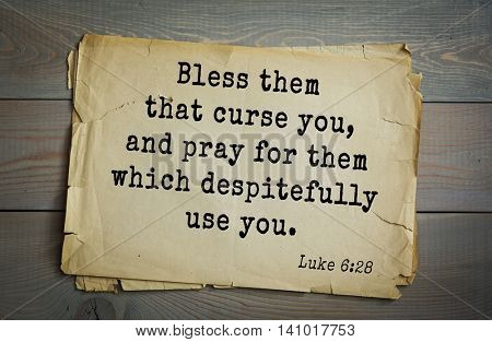 Top 500 Bible verses. Bless them that curse you, and pray for them which despitefully use you.