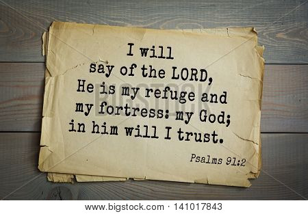 Top 500 Bible verses. I will say of the LORD, He is my refuge and my fortress: my God; in him will I trust.