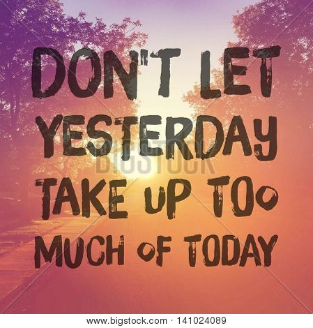 Inspirational Typographic Quote - Don't let yesterday take up too much of today
