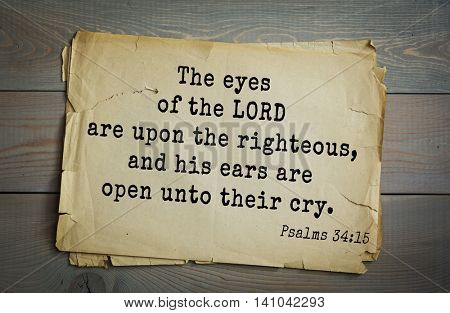 Top 500 Bible verses. The eyes of the LORD are upon the righteous, and his ears are open unto their cry. Psalms 34:15