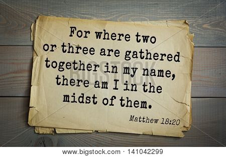 Top 500 Bible verses. For where two or three are gathered together in my name, there am I in the midst of them.   Matthew 18:20