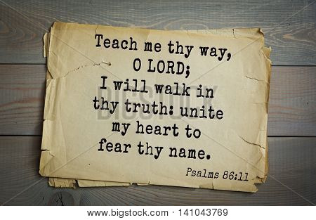 Top 500 Bible verses. Teach me thy way, O LORD; I will walk in thy truth: unite my heart to fear thy name.   Psalms 86:11