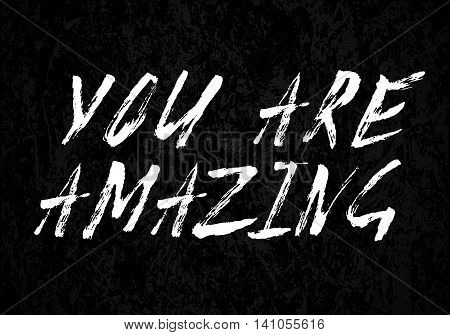 You are amazing motivational quote typographical poster, vector illustration.