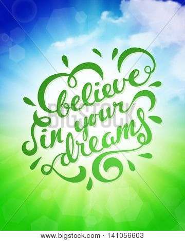 Believe in your dreams, vector illustration with hand-drawn lettering