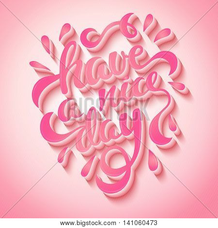 Have a nice day, positive inspirational quote, vector illustration