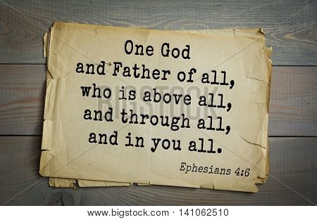 Top 500 Bible verses. One God and Father of all, who is above all, and through all, and in you all. Ephesians 4:6
