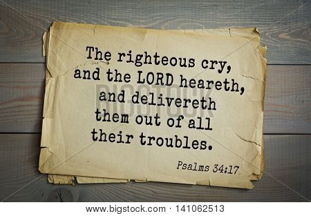 Top 500 Bible verses. The righteous cry, and the LORD heareth, and delivereth them out of all their troubles.   Psalms 34:17