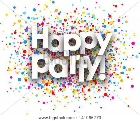 Happy party paper background with color drops. Vector illustration.