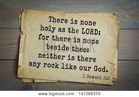 Top 500 Bible verses. There is none holy as the LORD: for there is none beside thee: neither is there any rock like our God.   