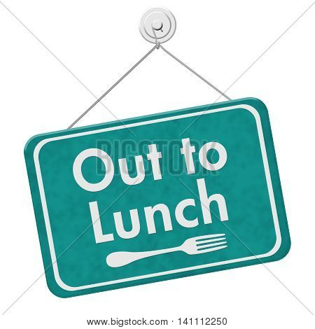 A teal hanging sign with text Out to Lunch and fork symbol isolated over white, 3D Illustration
