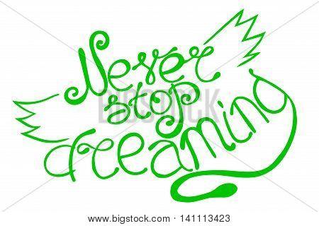 Never stop dreaming motivational poster. design element for housewarming poster, t-shirt design. Handdrawn lettering. Vector art.