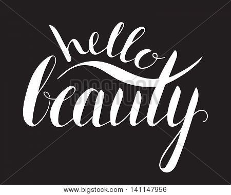 Handwritten calligraphic ink inscription Hello beauty on black background. Hand write lettering for banner, poster, postcard, t-shirt, greeting card, invitation. Vector illustration.