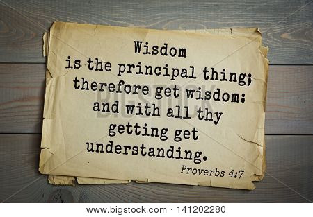 Top 500 Bible verses. Wisdom is the principal thing; therefore get wisdom: and with all thy getting get understanding.  