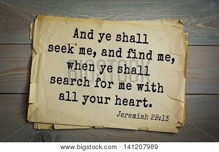 Top 500 Bible verses. And ye shall seek me, and find me, when ye shall search for me with all your heart. Jeremiah 29:13