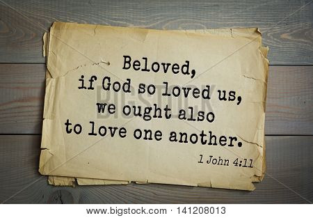 Top 500 Bible verses. Beloved, if God so loved us, we ought also to love one another. 1 John 4:11