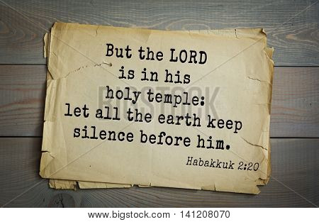 Top 500 Bible verses. But the LORD is in his holy temple: let all the earth keep silence before him.Habakkuk 2:20