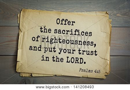 Top 500 Bible verses. Offer the sacrifices of righteousness, and put your trust in the LORD. Psalms 4:5