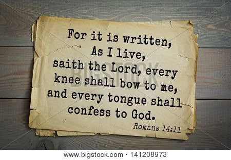 Top 500 Bible verses. For it is written, As I live, saith the Lord, every knee shall bow to me, and every tongue shall confess to God.   Romans 14:11