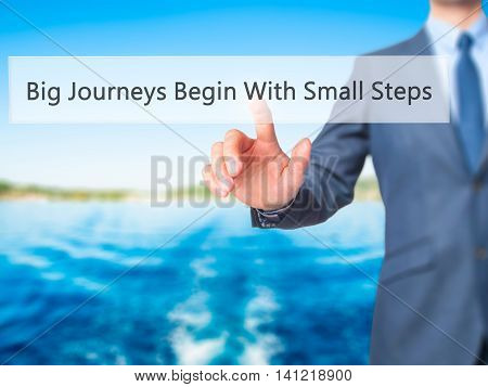Big Journeys Begin With Small Steps - Businessman Pressing Virtual Button