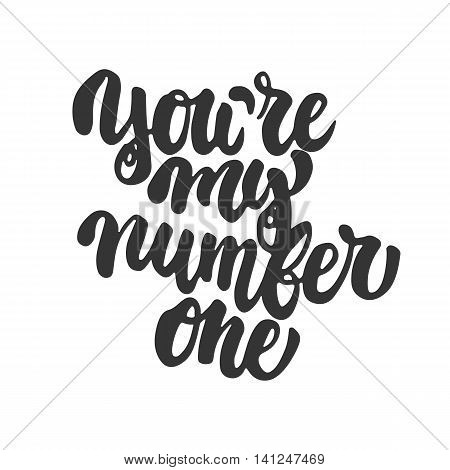 You're my number one- hand drawn lettering phrase isolated on the white background. Fun brush ink inscription for photo overlays, greeting card or t-shirt print, poster design