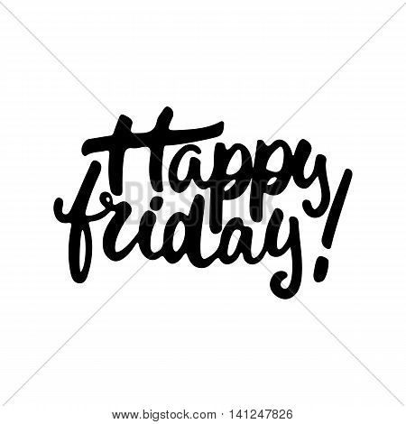 Happy friday - hand drawn lettering phrase isolated on the white background. Fun brush ink inscription for photo overlays, greeting card or t-shirt print, poster design.