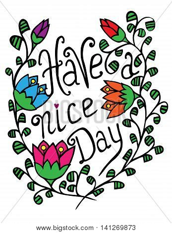 Have a nice day text lettering with abstract bright flower frame on the white background