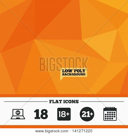 Triangular low poly orange background. Adult content icons. Eighteen and twenty-one plus years sign symbols. Notebook website notice. Calendar flat icon. Vector