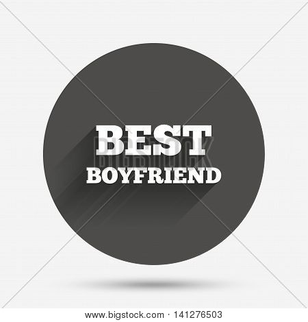 Best boyfriend sign icon. Award symbol. Circle flat button with shadow. Vector