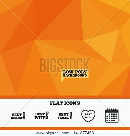 Triangular low poly orange background. Best wife, husband and friend icons. Heart love signs. Awards with exclamation symbol. Calendar flat icon. Vector