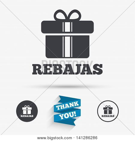 Rebajas - Discounts in Spain sign icon. Gift box with ribbons symbol. Flat icons. Buttons with icons. Thank you ribbon. Vector