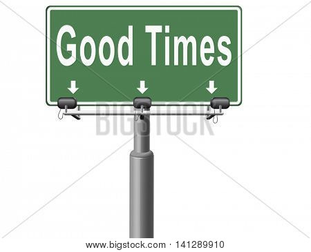 Good times, having a great leisure and happy time for the best memories and fantastic moments, road sign billboard. 3D illustration