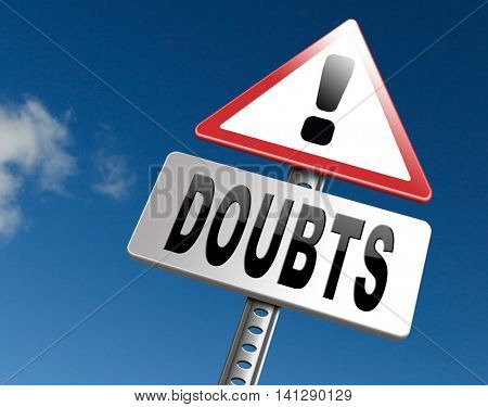 Doubts or second thoughts, doubting being uncertain , no confidence and suspicion maybe yes or not, road sign billboard. 3D illustration