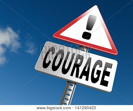 courage and bravery the ability to confront fear pain danger uncertainty and intimidation fearless, road sign billboard. 3D illustration