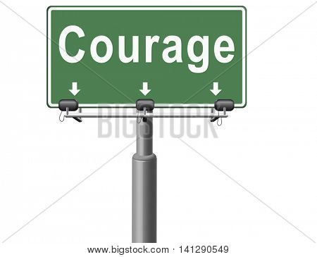courage, courageous and bravery the ability to confront fear pain danger uncertainty and intimidation fearless, road sign billboard. 3D illustration