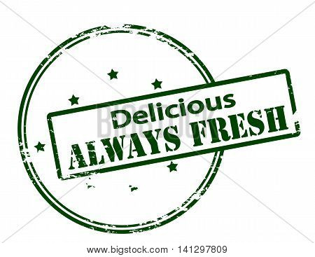 Rubber stamp with text delicious always fresh inside vector illustration