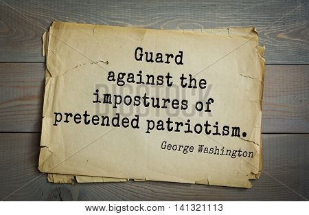American President George Washington (1732-1799) quote. Guard against the impostures of pretended patriotism.