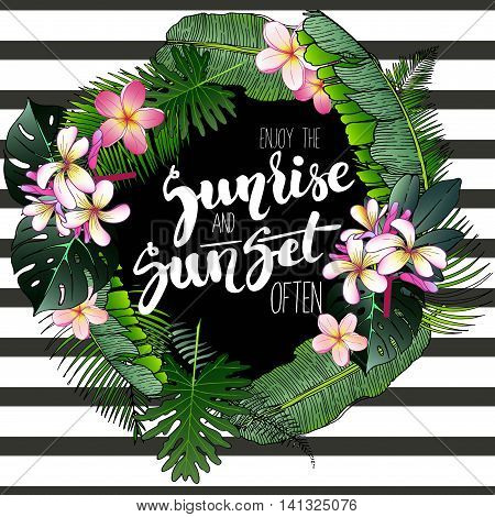 Vector poster wit inspiring quote. Enjoy the sunrise and sunset often. Decorated with palm leaves exotic flowers and strips. Hand drawn.