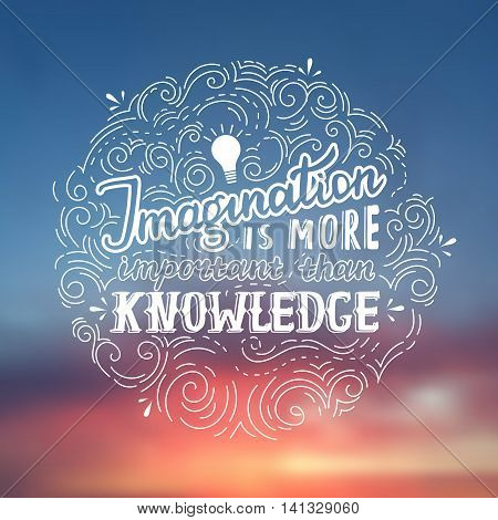 Imagination is more important than knowledge - Einstein lettering quote. Vector hand drawn poster on the blurred background.