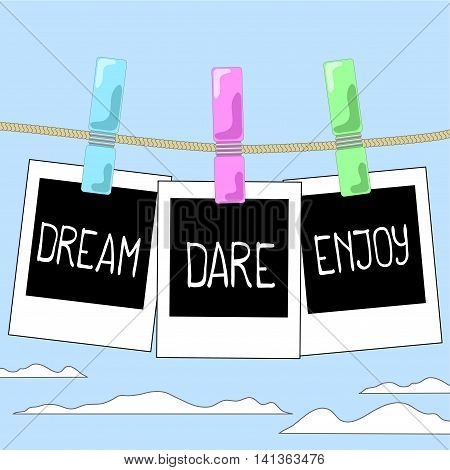 Rope with photo frames on cloudy sky background. Motivation words Dream Dare Enjoy on instant photos. Photo film backdrop. Cartoon style hand-drawn image. Thread with clothespins and photos
