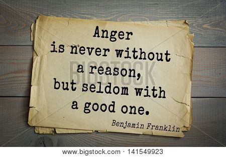 American president Benjamin Franklin (1706-1790) quote. Anger is never without a reason, but seldom with a good one.