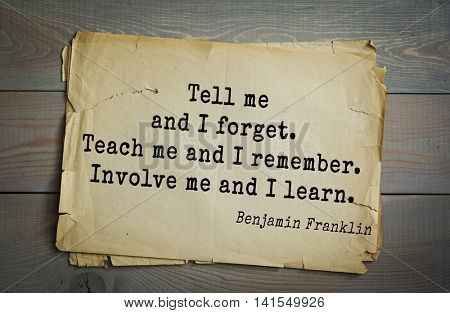 American president Benjamin Franklin (1706-1790) quote. Tell me and I forget. Teach me and I remember. Involve me and I learn.
