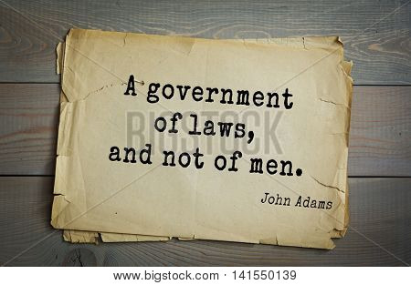 American president John Adams (1753-1826) quote.A government of laws, and not of men.