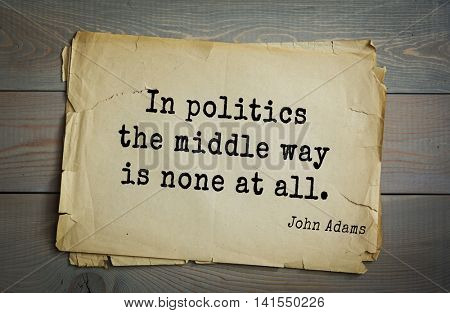 American president John Adams (1753-1826) quote.In politics the middle way is none at all.