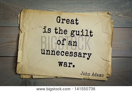 American president John Adams (1753-1826) quote.Great is the guilt of an unnecessary war.