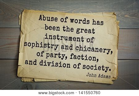 American president John Adams (1753-1826) quote.Abuse of words has been the great instrument of sophistry and chicanery, of party, faction, and division of society.